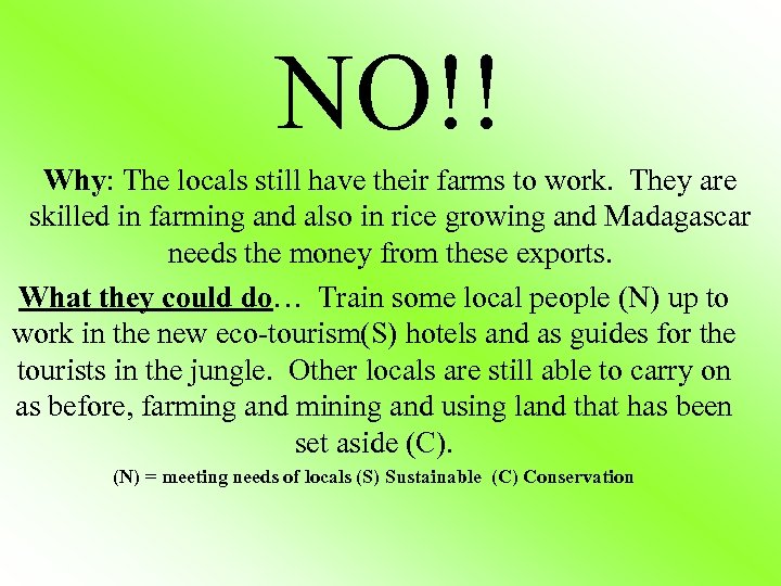 NO!! Why: The locals still have their farms to work. They are skilled in