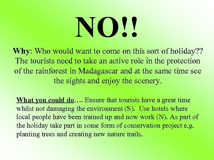 NO!! Why: Who would want to come on this sort of holiday? ? The