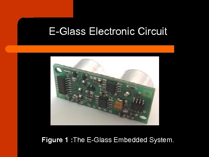 E-Glass Electronic Circuit Figure 1 : The E-Glass Embedded System.