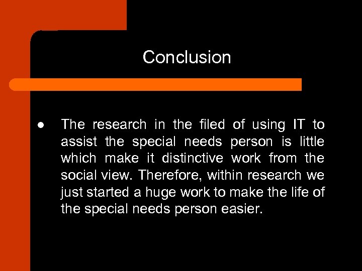 Conclusion l The research in the filed of using IT to assist the special