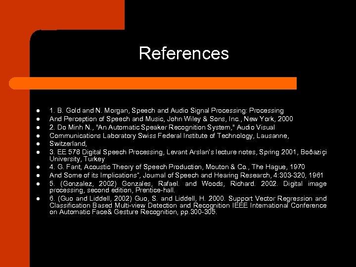 References l l l l l 1. B. Gold and N. Morgan, Speech and