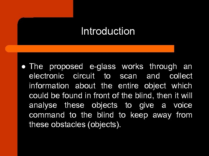 Introduction l The proposed e-glass works through an electronic circuit to scan and collect
