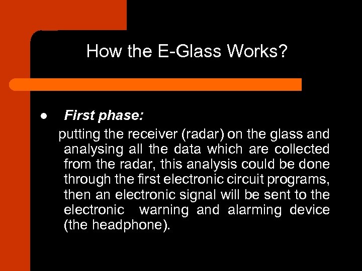 How the E-Glass Works? l First phase: putting the receiver (radar) on the glass