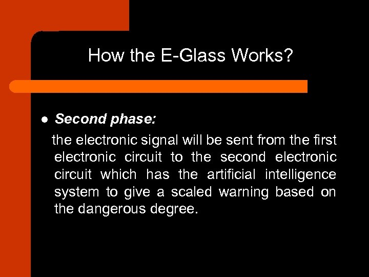 How the E-Glass Works? l Second phase: the electronic signal will be sent from
