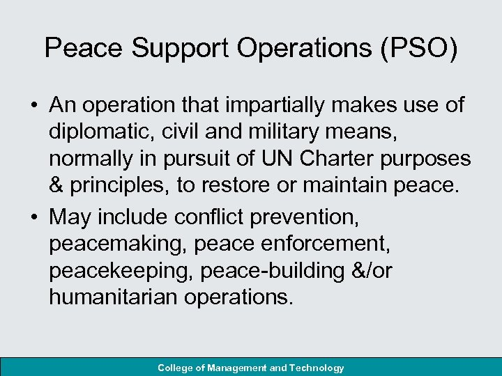 Peace Support Operations (PSO) • An operation that impartially makes use of diplomatic, civil