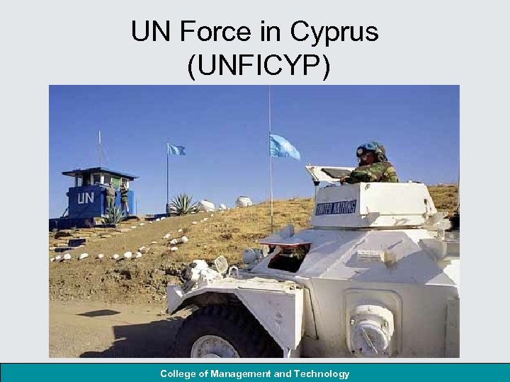 UN Force in Cyprus (UNFICYP) College of Management and Technology