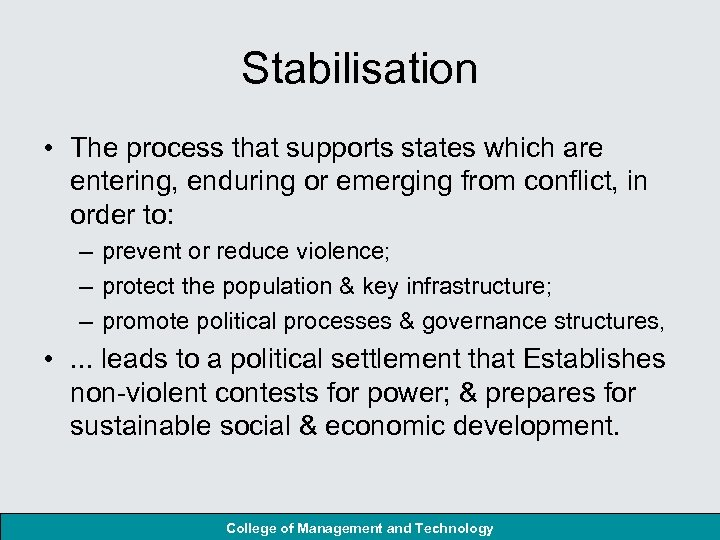 Stabilisation • The process that supports states which are entering, enduring or emerging from