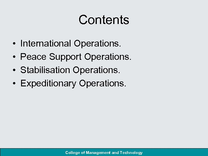 Contents • • International Operations. Peace Support Operations. Stabilisation Operations. Expeditionary Operations. College of