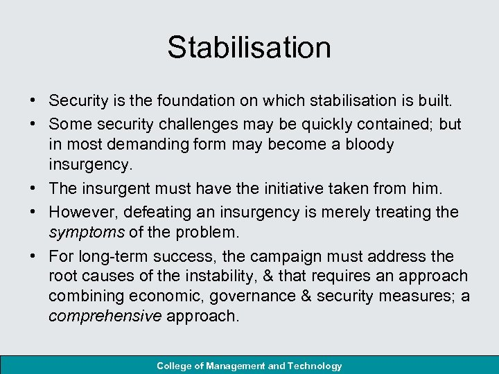 Stabilisation • Security is the foundation on which stabilisation is built. • Some security