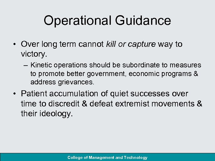 Operational Guidance • Over long term cannot kill or capture way to victory. –
