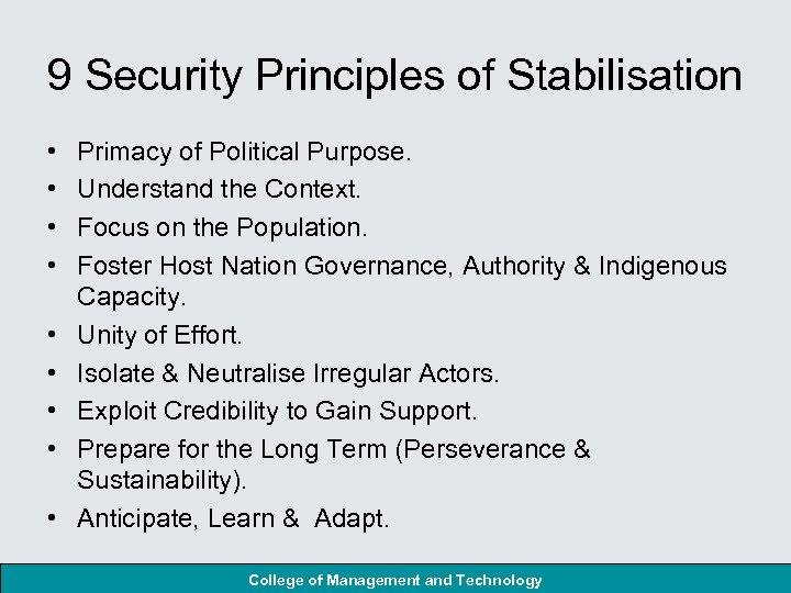 9 Security Principles of Stabilisation • • • Primacy of Political Purpose. Understand the