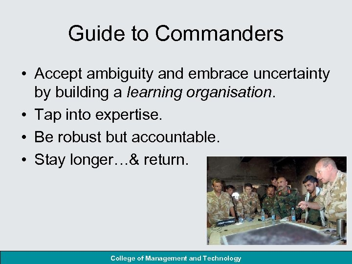 Guide to Commanders • Accept ambiguity and embrace uncertainty by building a learning organisation.