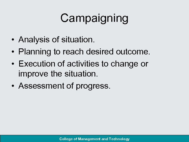 Campaigning • Analysis of situation. • Planning to reach desired outcome. • Execution of