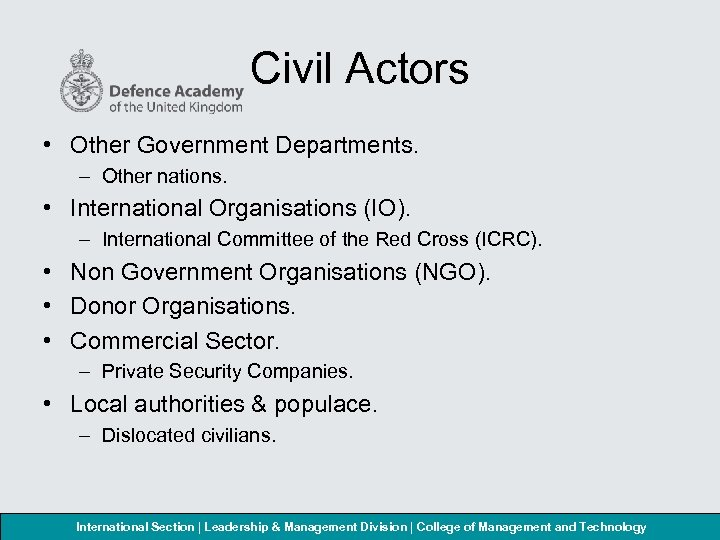 Civil Actors • Other Government Departments. – Other nations. • International Organisations (IO). –