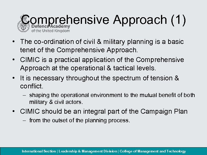 Comprehensive Approach (1) • The co-ordination of civil & military planning is a basic