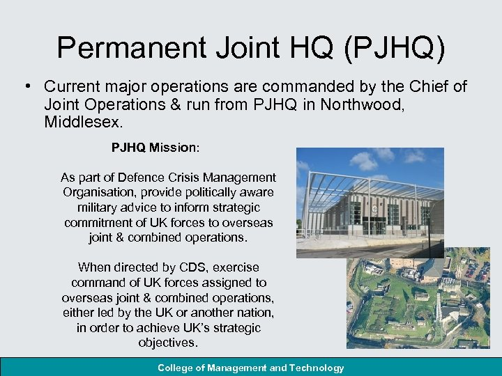 Permanent Joint HQ (PJHQ) • Current major operations are commanded by the Chief of