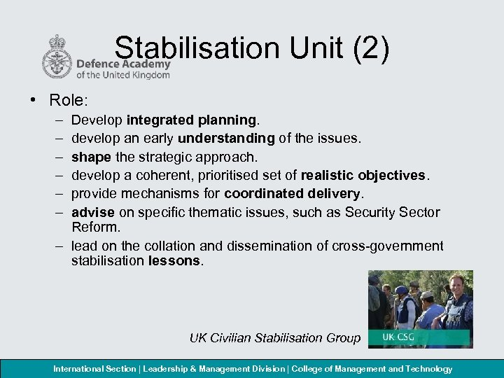 Stabilisation Unit (2) • Role: – – – Develop integrated planning. develop an early