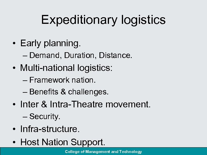 Expeditionary logistics • Early planning. – Demand, Duration, Distance. • Multi-national logistics: – Framework