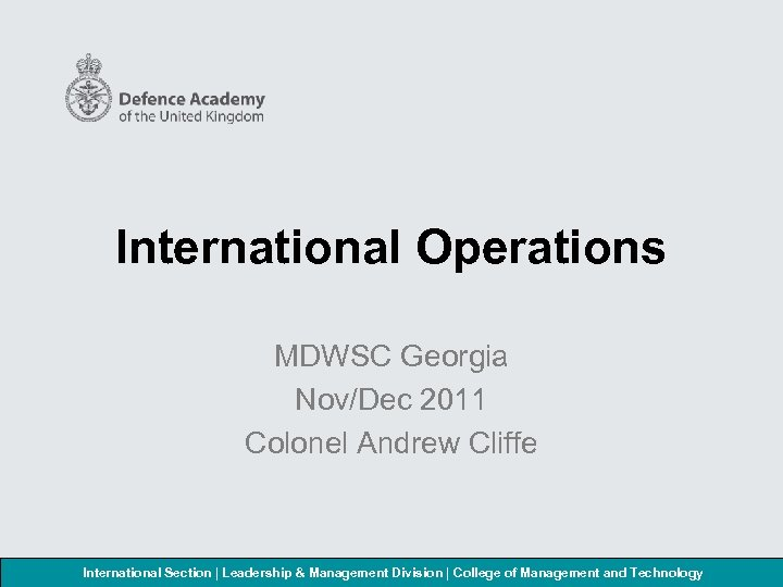 International Operations MDWSC Georgia Nov/Dec 2011 Colonel Andrew Cliffe International Section | Leadership &