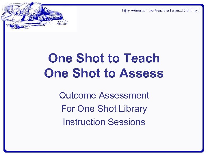 One Shot to Teach One Shot to Assess Outcome Assessment For One Shot Library