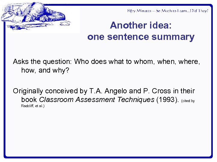Another idea: one sentence summary Asks the question: Who does what to whom, when,