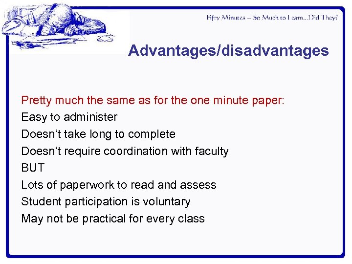 Advantages/disadvantages Pretty much the same as for the one minute paper: Easy to administer