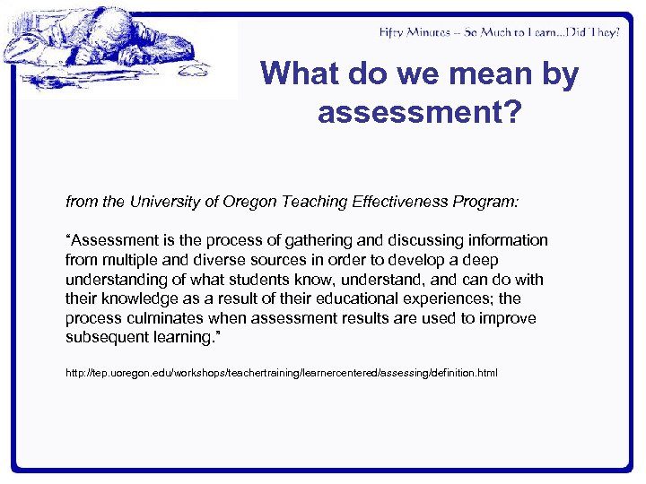 What do we mean by assessment? from the University of Oregon Teaching Effectiveness Program: