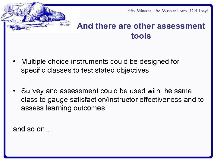 And there are other assessment tools • Multiple choice instruments could be designed for