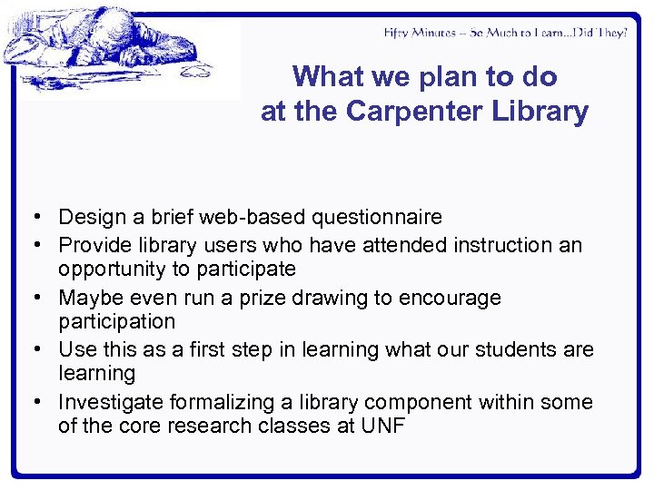 What we plan to do at the Carpenter Library • Design a brief web-based