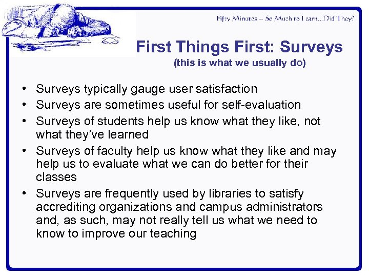 First Things First: Surveys (this is what we usually do) • Surveys typically gauge