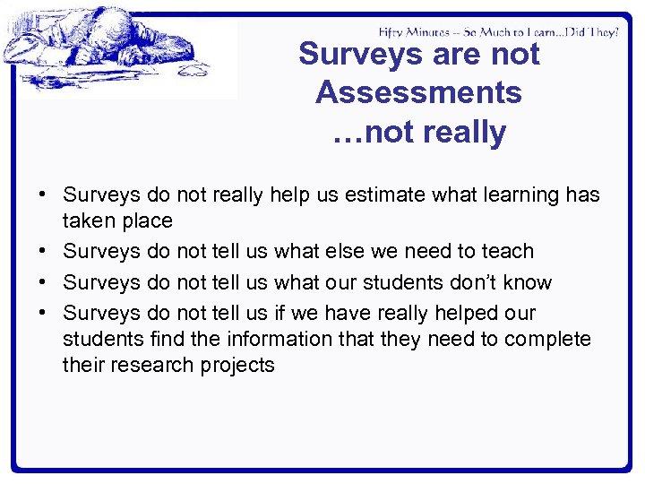 Surveys are not Assessments …not really • Surveys do not really help us estimate