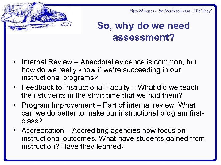 So, why do we need assessment? • Internal Review – Anecdotal evidence is common,