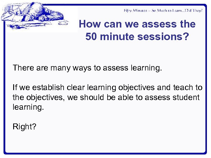 How can we assess the 50 minute sessions? There are many ways to assess