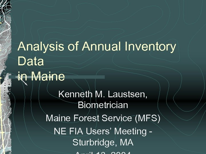 Analysis of Annual Inventory Data in Maine Kenneth M. Laustsen, Biometrician Maine Forest Service
