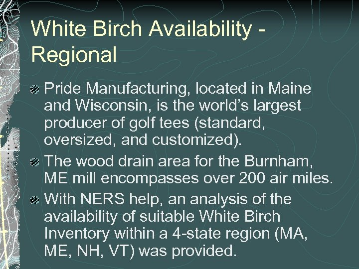 White Birch Availability Regional Pride Manufacturing, located in Maine and Wisconsin, is the world's