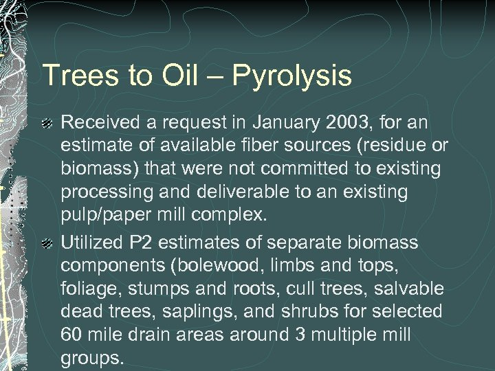 Trees to Oil – Pyrolysis Received a request in January 2003, for an estimate