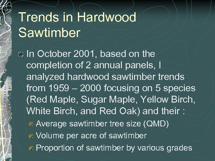 Trends in Hardwood Sawtimber In October 2001, based on the completion of 2 annual