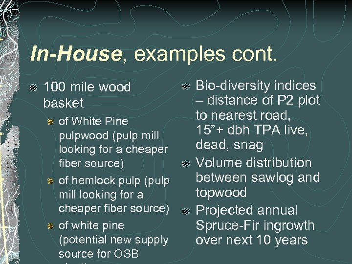 In-House, examples cont. 100 mile wood basket of White Pine pulpwood (pulp mill looking