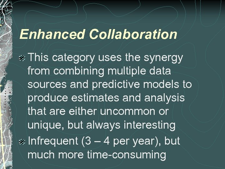 Enhanced Collaboration This category uses the synergy from combining multiple data sources and predictive