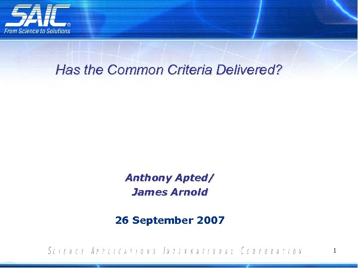 Has the Common Criteria Delivered? Anthony Apted/ James Arnold 26 September 2007 1