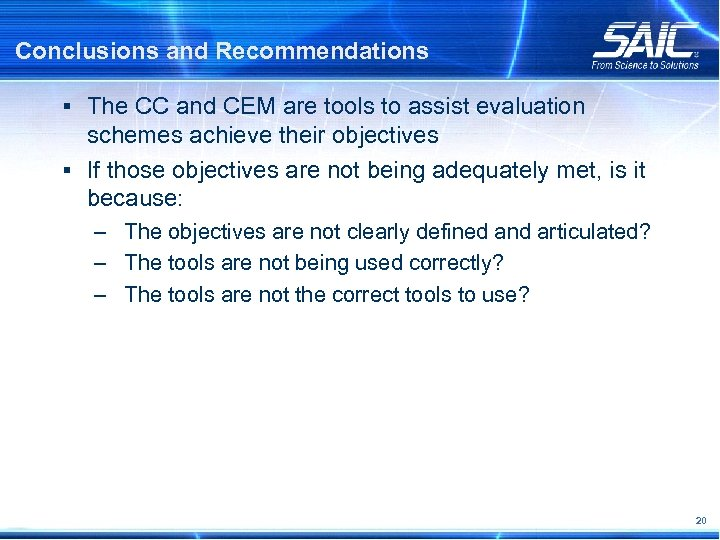 Conclusions and Recommendations § The CC and CEM are tools to assist evaluation schemes