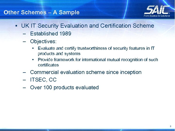 Other Schemes – A Sample § UK IT Security Evaluation and Certification Scheme –