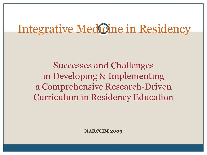 Integrative Medicine in Residency Successes and Challenges in Developing & Implementing a Comprehensive Research-Driven