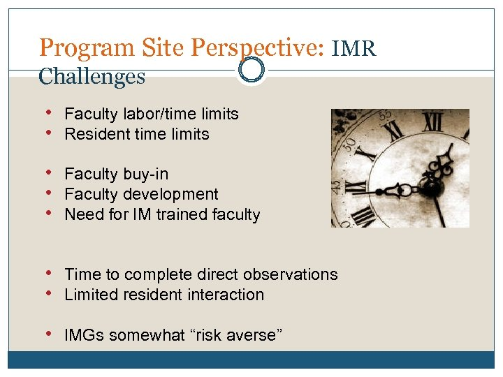 Program Site Perspective: IMR Challenges • Faculty labor/time limits • Resident time limits •