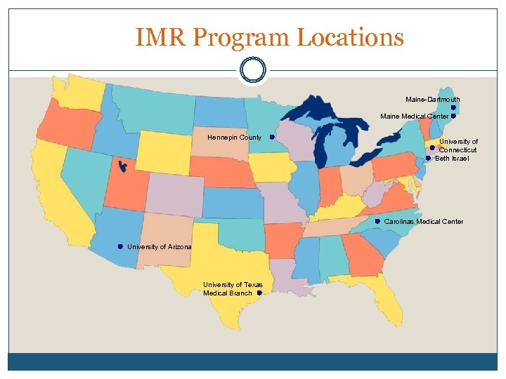 IMR Program Locations Maine-Dartmouth Maine Medical Center Hennepin County University of Connecticut Beth Israel