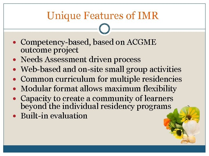 Unique Features of IMR Competency-based, based on ACGME outcome project Needs Assessment driven process