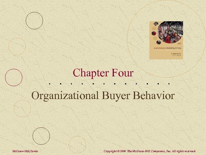 Chapter Four Organizational Buyer Behavior Mc. Graw-Hill/Irwin Copyright © 2006 The Mc. Graw-Hill Companies,