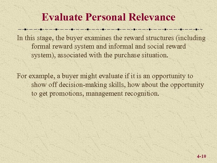 Evaluate Personal Relevance In this stage, the buyer examines the reward structures (including formal