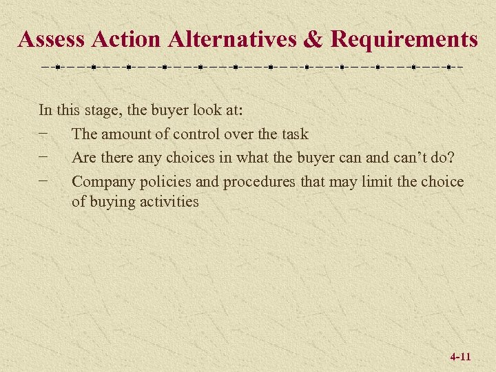 Assess Action Alternatives & Requirements In this stage, the buyer look at: − The