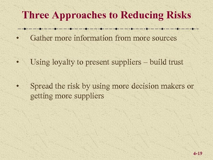 Three Approaches to Reducing Risks • Gather more information from more sources • Using